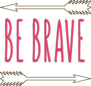 Tribal Arrows Be Brave Embroidery Design - 4x4 5x7 and 6x10