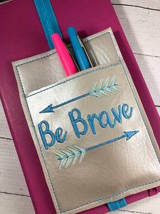 Be Brave Pen Pocket In The Hoop (ITH) Embroidery Design