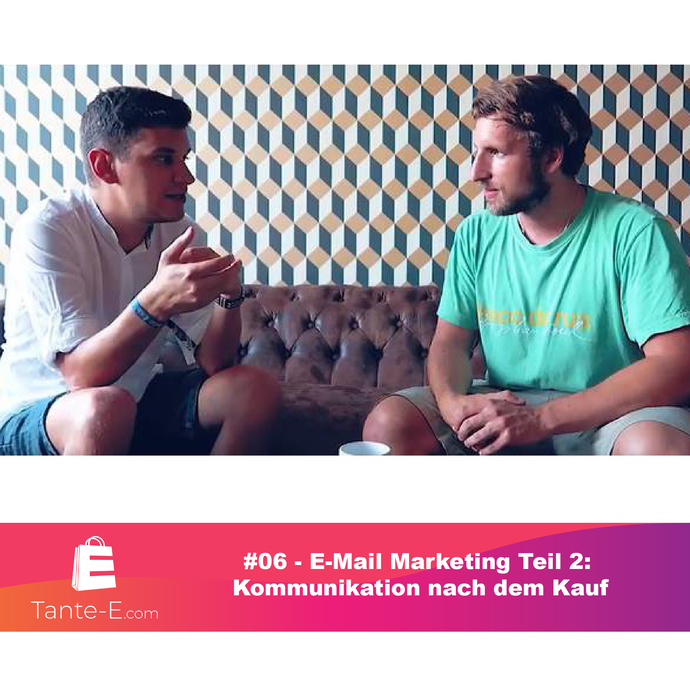 #06 - E-Mail Marketing Teil 2:  Kommunikation nach dem Kauf