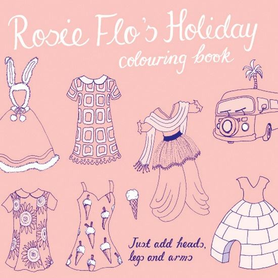 Rosie Flo's Colouring Book - Holiday - Just Add Heads, Legs & Arms