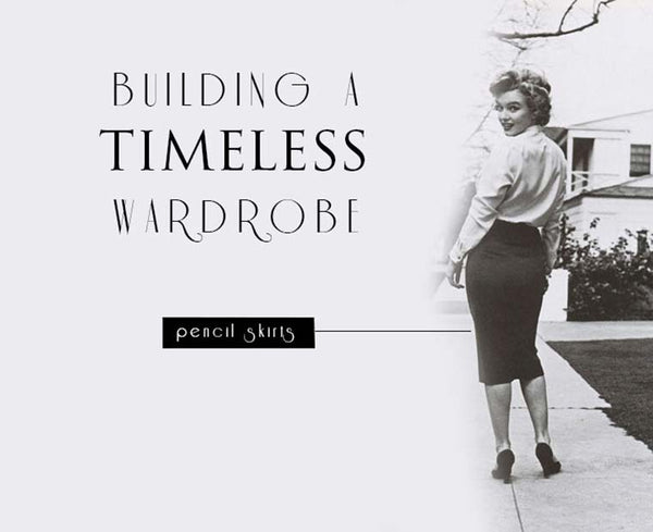 Pencil Skirts, Key to Building a Timeless Wardrobe