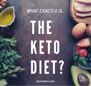 WHAT EXACTLY IS THE KETO DIET?