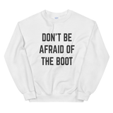 Don't Be Afraid of the Boot Unisex Sweatshirt