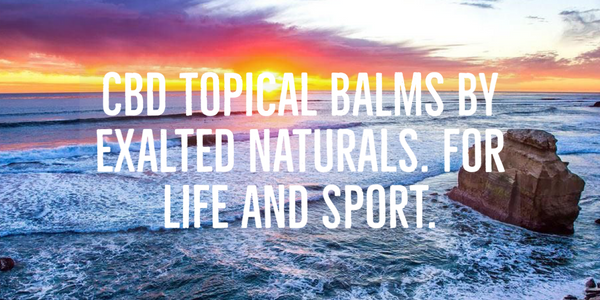 CBD Topicals for Life and Sport. Who is Exalted Naturals?
