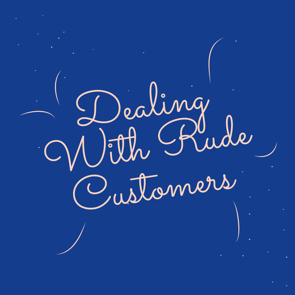Dealing with rude customers