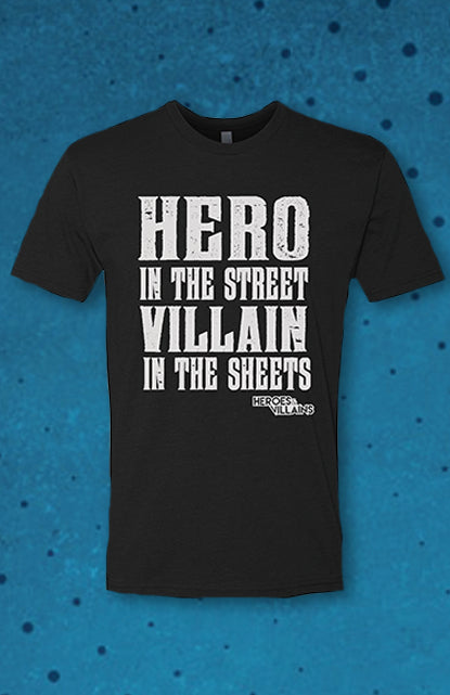 HVFF Hero In The Street, Villain In The Sheets T-Shirt