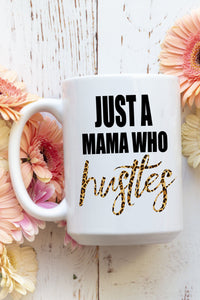 Just a Mama Who Hustles Coffee Tea Mug Cup