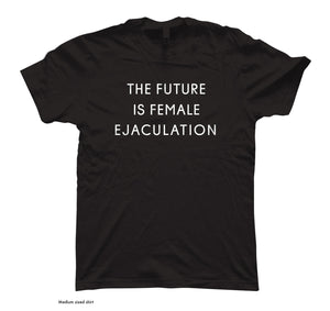 THE FUTURE IS FEMALE EJACULATION (BLACK)