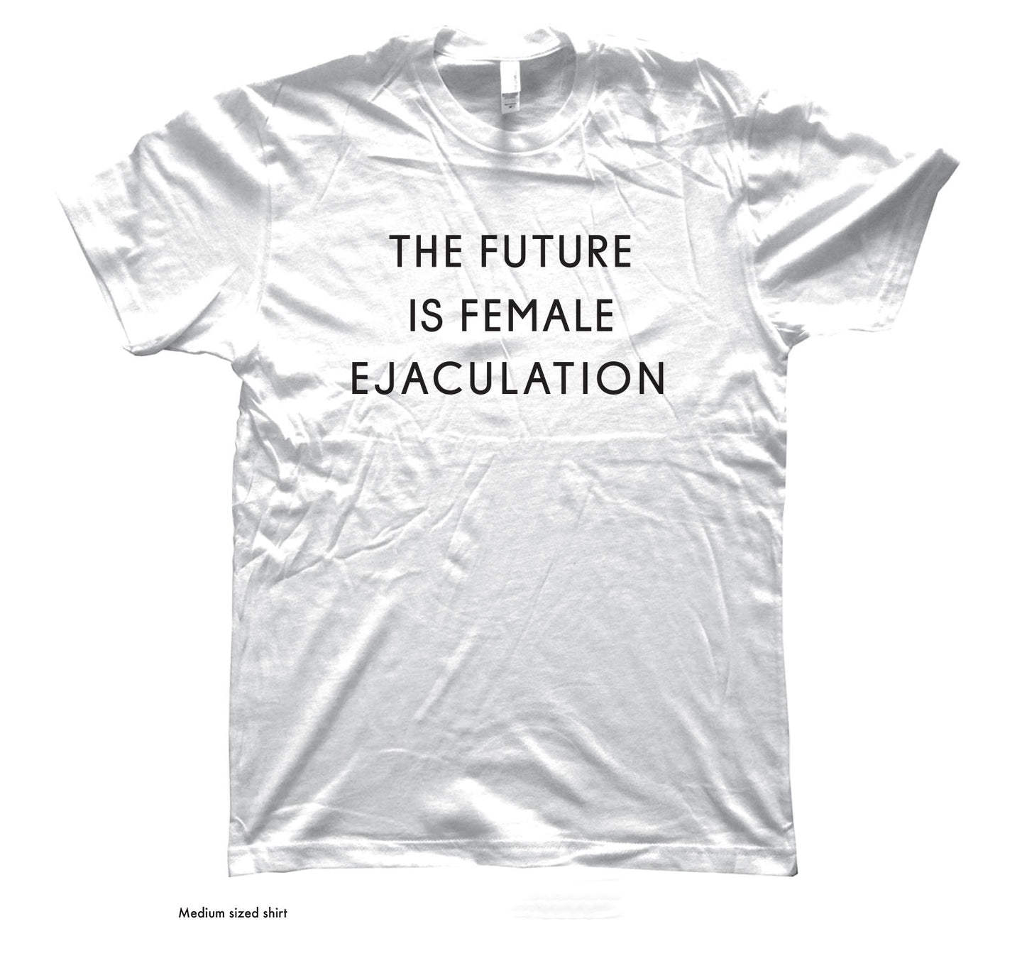 THE FUTURE IS FEMALE EJACULATION (WHITE)