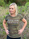 GIVE EM HEAVEN - WOMEN'S CAMO TEE