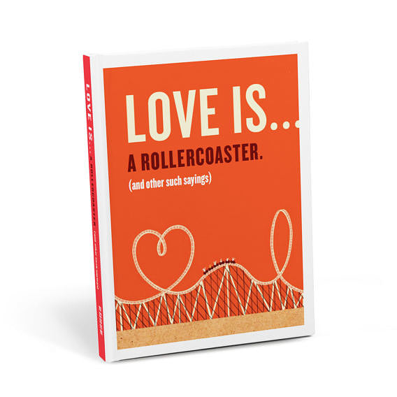Love is .... A Roller Coaster (and Other Such Sayings) Book
