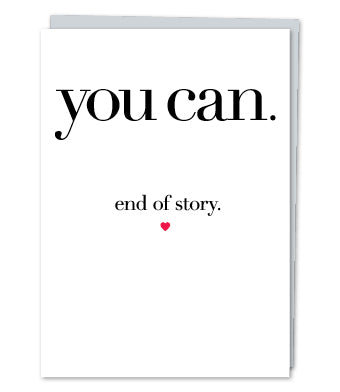 """You Can. End of Story."""