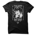 Too Bad So Sad - Steryo Type Clothing & Psycho Babble