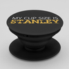 My Cup Size is Stanley Phone Grip