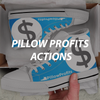 Pillow Profits Actions