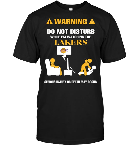 Warning Do Not Disturb While I'M Watching The Lakers Serious Injury Or Death May Occur T-Shirt