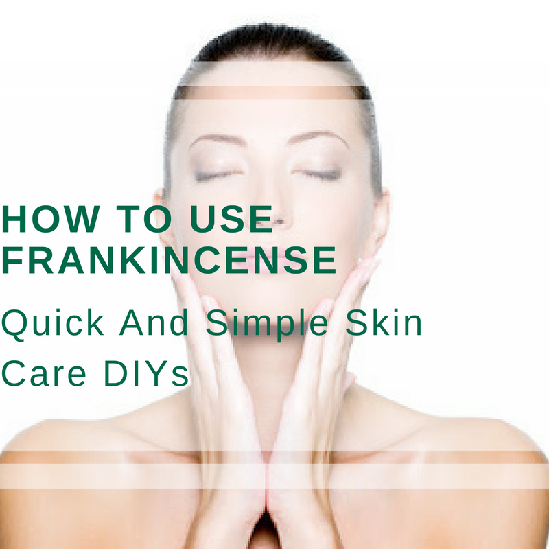 How to use Frankincense In Your Skin Care Regime
