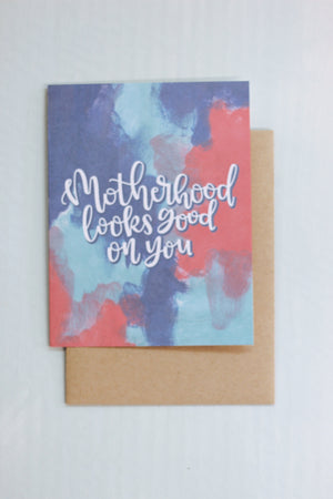"""Motherhood Looks Good On You"" Card"