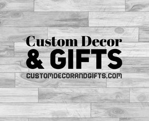 Custom Decor and Gifts
