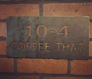 "12"" 10-4 Coffee That Plaque"