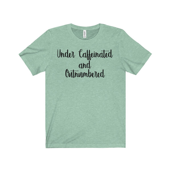 Under Caffeinated and Outnumbered Women's T-shirt