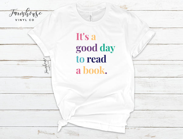 It's A Good Day To Read A Book Bella and Canvas Unisex Shirt