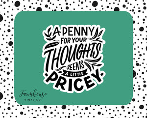 A Penny for Your Thoughts Seems a Little Pricey Kiss Cut Sticker