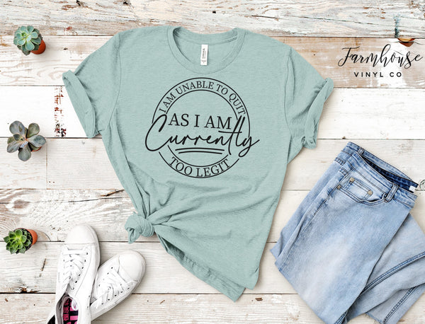 I Am Unable to Quit As I Am Currently Too Legit Bella and Canvas Unisex Shirt