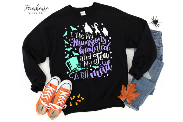 I Like My Mansions Haunted and My Tea A Bit Mad Unisex Gildan Sweatshirt