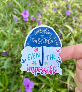 Everything is Possible Even the Impossible Sticker
