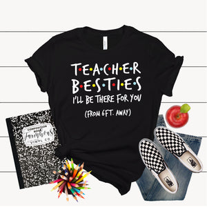 Teacher Besties I'll Be There For You Shirt