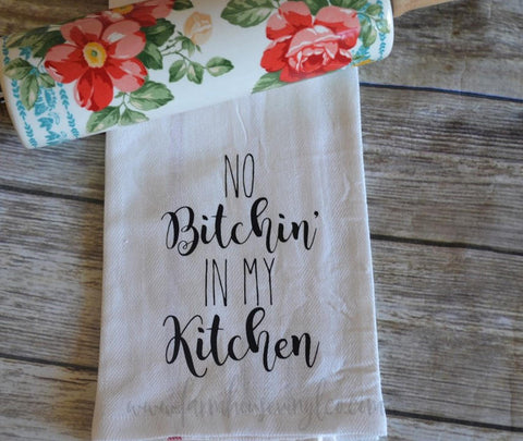 No Bitchin' In My Kitchen Tea Towel