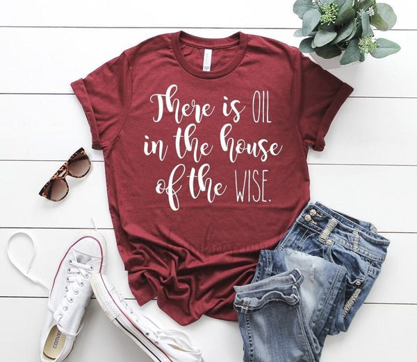 There Is Oil In The House of The Wise Bella and Canvas Unisex T-Shirt