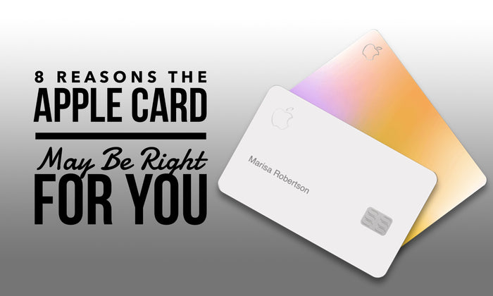 8 Reasons an Apple Credit Card May Be Right For You
