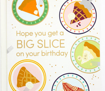 Hope you get a BIG SLICE on your birthday pies greeting card