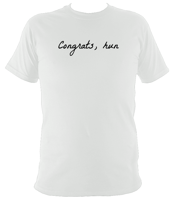 CONGRATS, HUN WHITE T-SHIRT - Celeb Threads