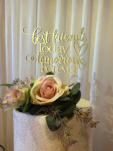 Cake Topper - Best Friends Today, Tomorrow & Forever - Silver Belle Design
