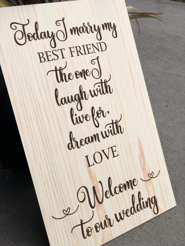 Wooden Welcome Sign - Today I Marry My Best Friend Natural Raw Timber Custom