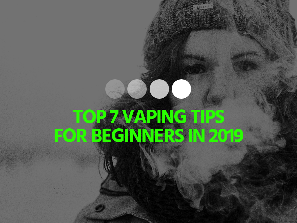 Top 7 Vaping Tips for Beginners in 2019