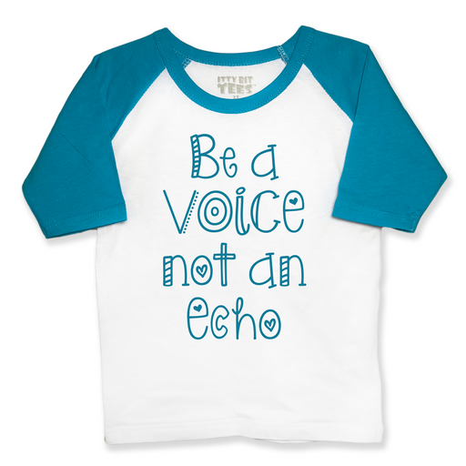 """Be a Voice, Not an Echo"" Toddler Raglan (Assorted Sizes)"