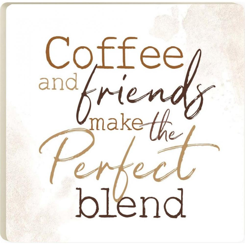 Coffee And Friends Make The Perfect Blend Coaster