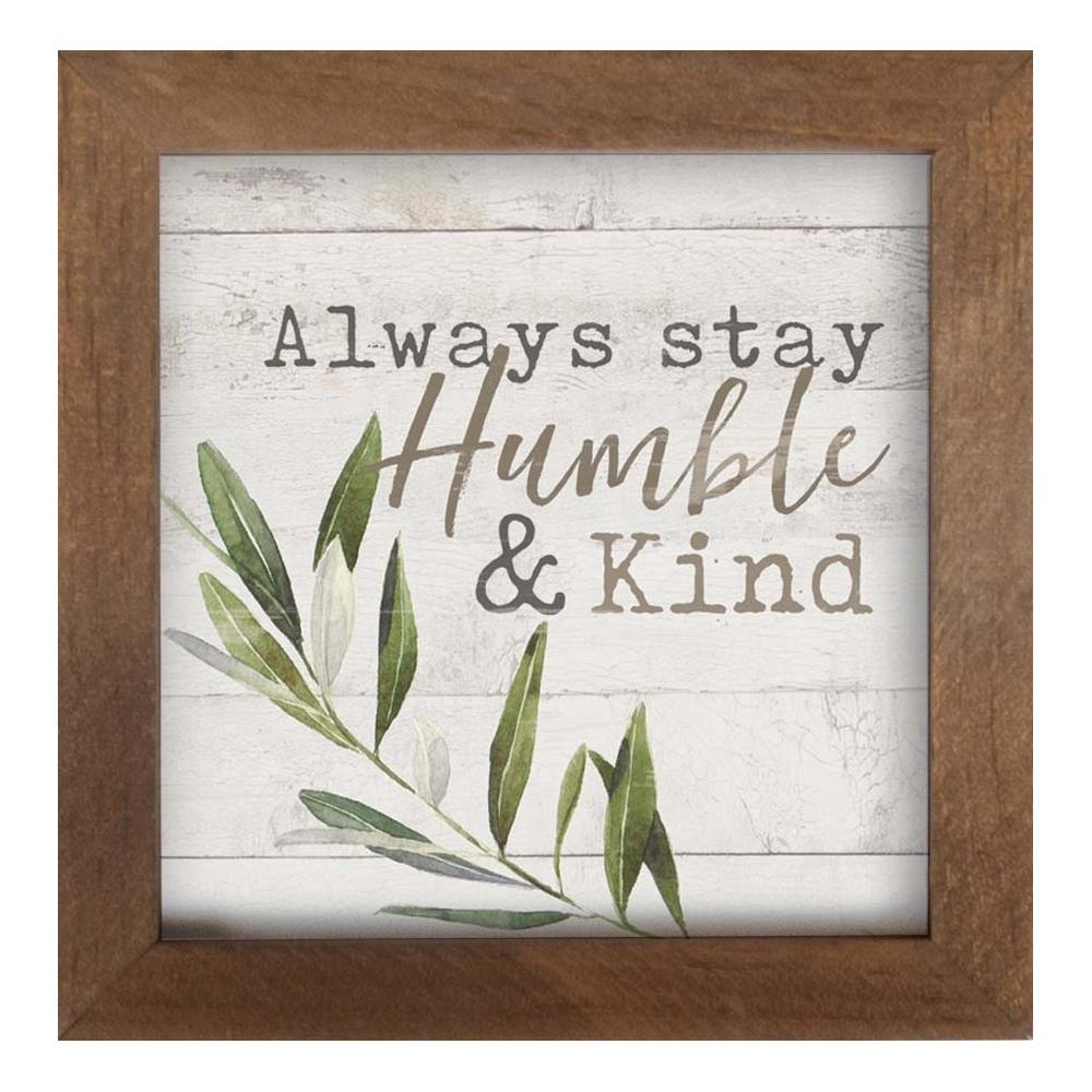 Framed Art - Always Stay Humble & Kind - HYGGE