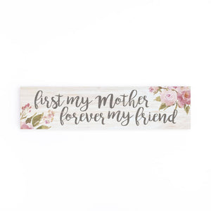 First My Mother Forever My Friend Little Sign - HYGGE