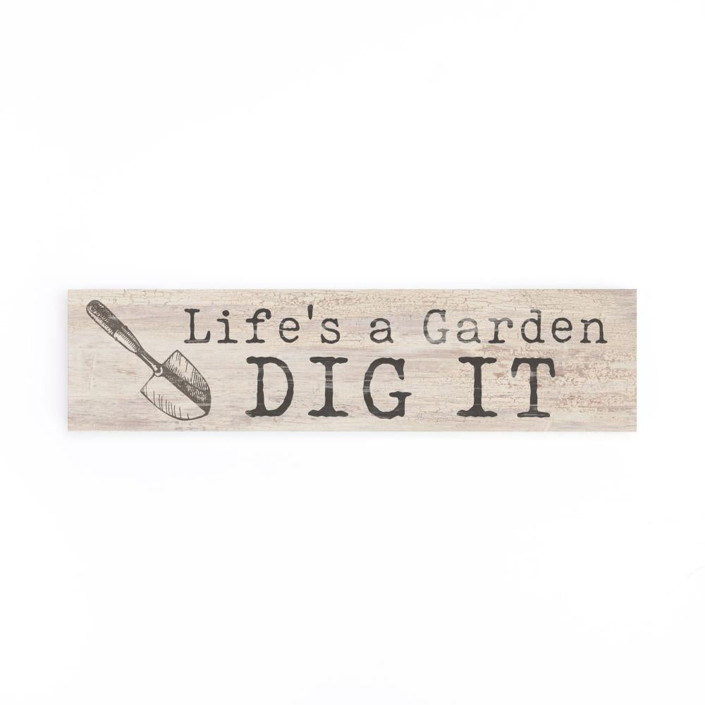 Life's A Garden Dig It Little Sign - HYGGE