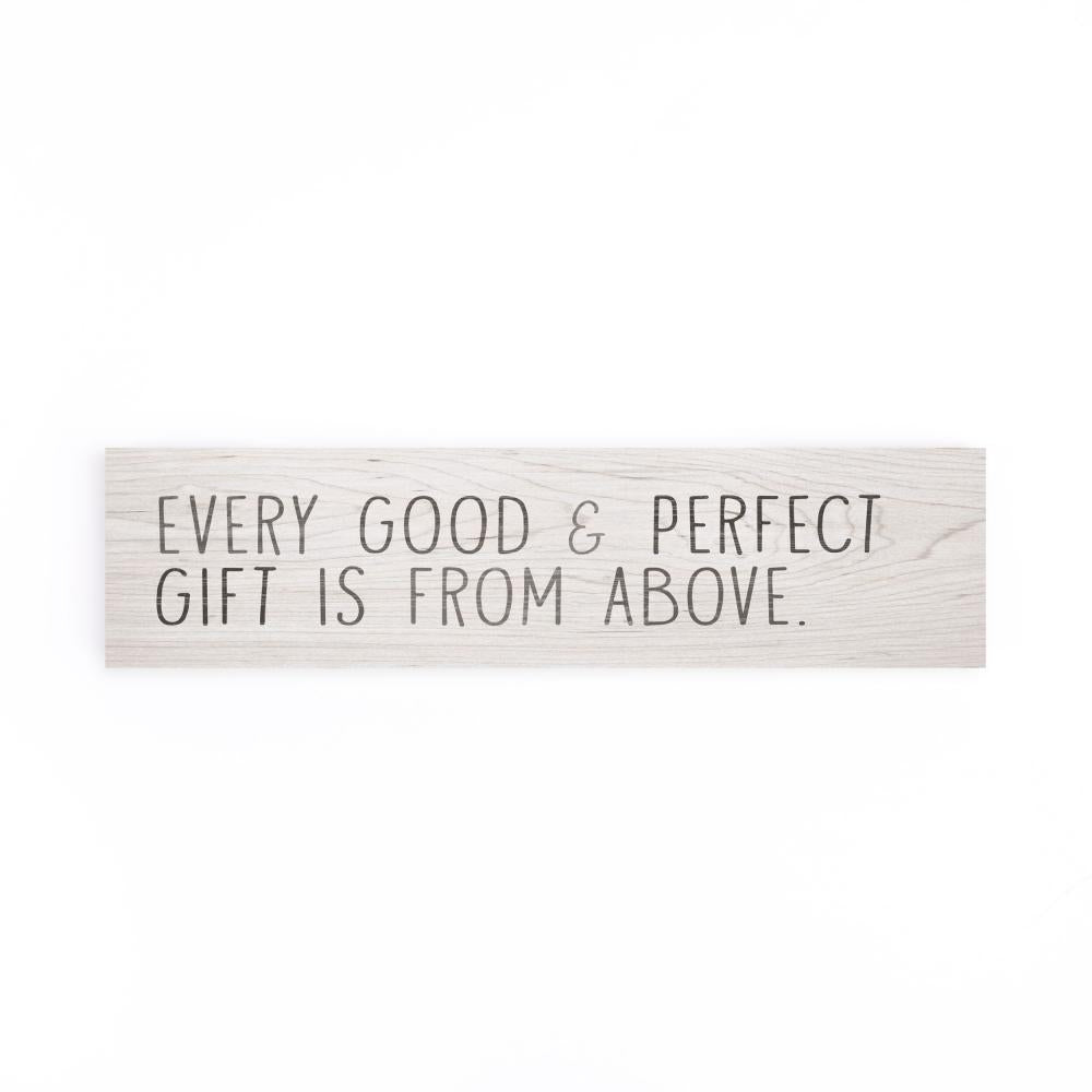 Every Good And Perfect Gift Is From Above Little Sign - HYGGE