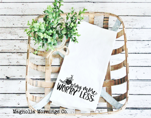 Pray More Worry Less Kitchen Towel