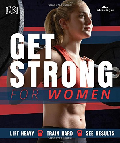 Get Strong for Women: Lift Heavy - Train Hard - See Results - By Alex Silver Fag - Everyday Crosstrain
