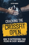 Cracking the CrossFit Open: How to Outperform Your Peers in Every Workout - Everyday Crosstrain