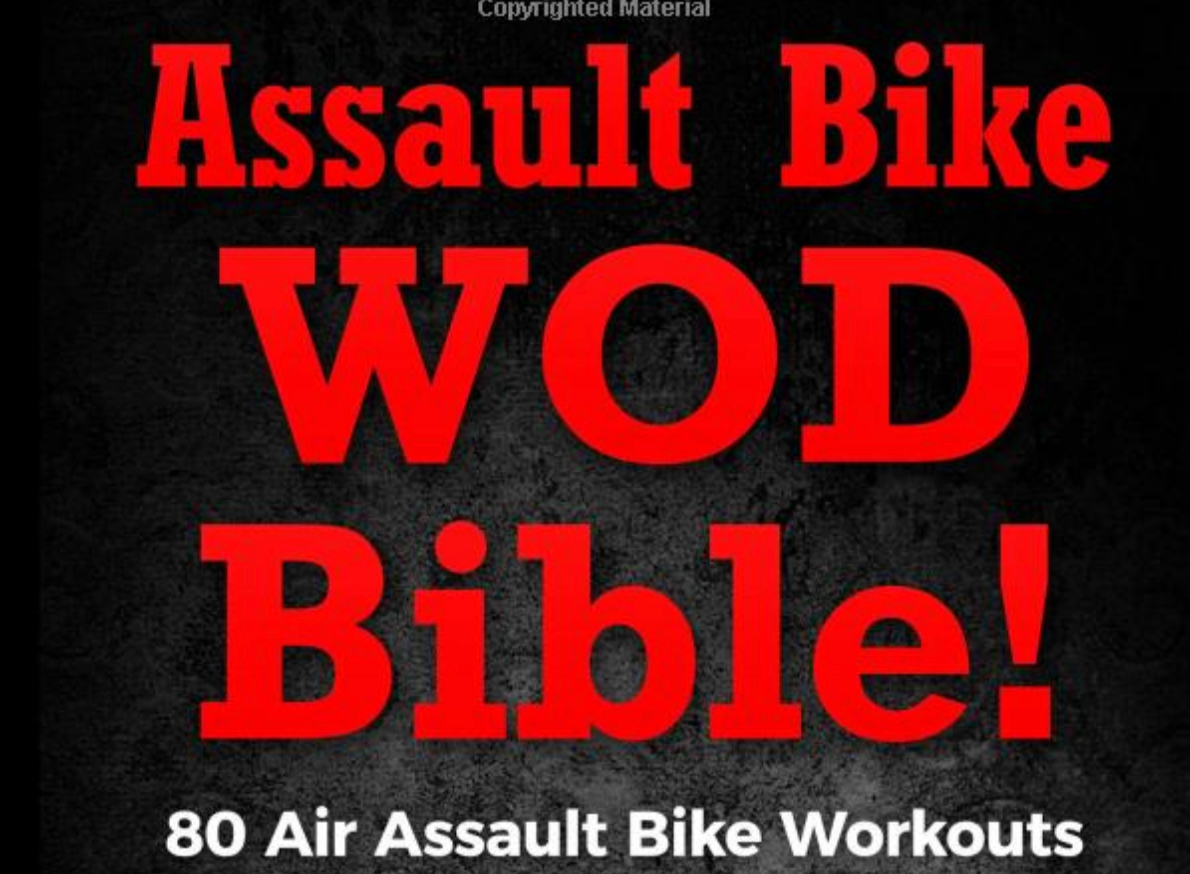 Air Bike WOD Bible!: 100 Air Assault Bike Workouts From Hell To Build Strength - Everyday Crosstrain