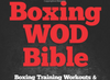 Boxing WOD Bible: Boxing Training Workouts & WODs to Increase Your Strength - Everyday Crosstrain